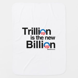 TRILLION IS THE NEW BILLION BABY BLANKETS