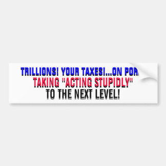 TRILLIONS!...YOUR TAXES! ...ON PORK! CAR BUMPER STICKER