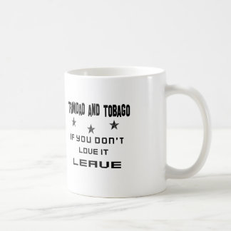 Trinidad and Tobago If you don't love it, Leave Coffee Mug