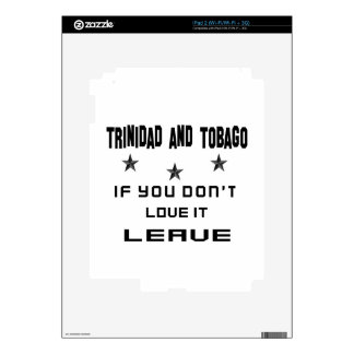 Trinidad and Tobago If you don't love it, Leave Decal For The iPad 2