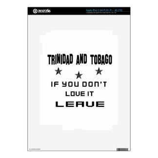 Trinidad and Tobago If you don't love it, Leave Skins For iPad 3
