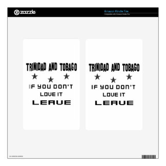 Trinidad and Tobago If you don't love it, Leave Skins For Kindle Fire