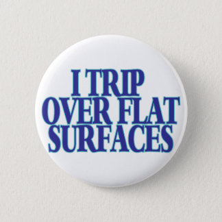 Trip Over Flat Surfaces Pinback Button