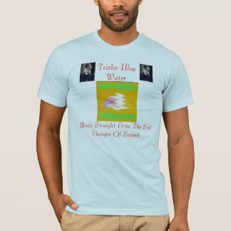 Trisha Blue Water CL Changes Of SoundsT-Shirt T-Shirt
