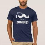 Triste, bigote de I….¿Es usted un zombi? Playera