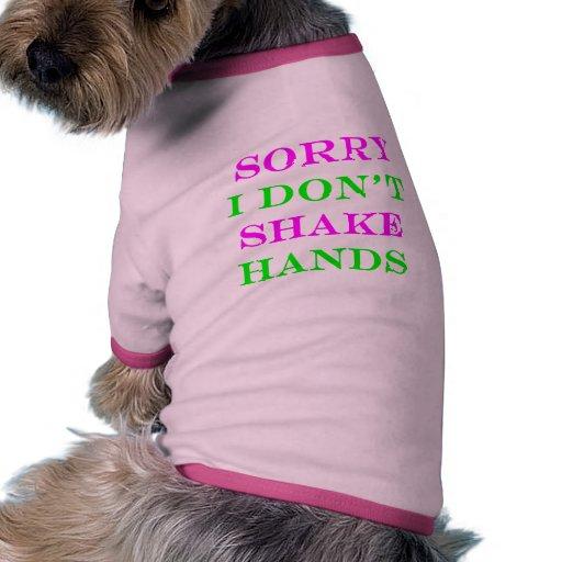 Triste no sacudo las manos 2 camiseta de perro
