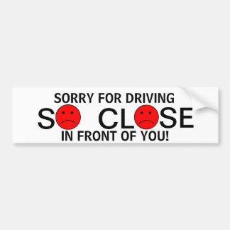 ¡Triste para conducir ciérrese tan delante de uste Pegatina Para Auto