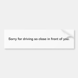 Triste para conducir ciérrese tan delante de usted etiqueta de parachoque