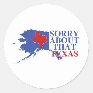 Triste sobre ese orgullo de Tejas - de Alaska Etiquetas Redondas