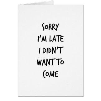 Triste soy atrasado yo no quise venir tarjeta de felicitación