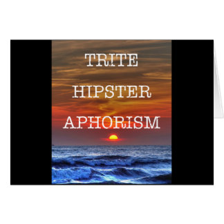 Trite Hipster Aphorism Card