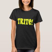 """""""trite"""" T-Shirt"""