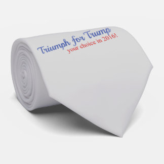 Triump for Trump, your choice in 2016 Neck Tie