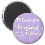 Triumph is trying with a bit more umph 2 inch round magnet