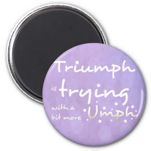 Triumph is trying with a bit more umph refrigerator magnet