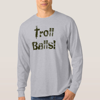 Troll Balls! (light shirt) T-Shirt