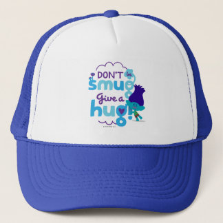 Trolls | Branch - Don't be Smug, Give a Hug Trucker Hat
