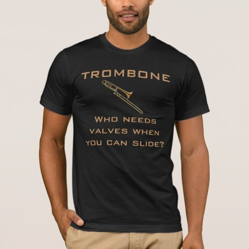 Trombone  Who Needs Valves T_shirt
