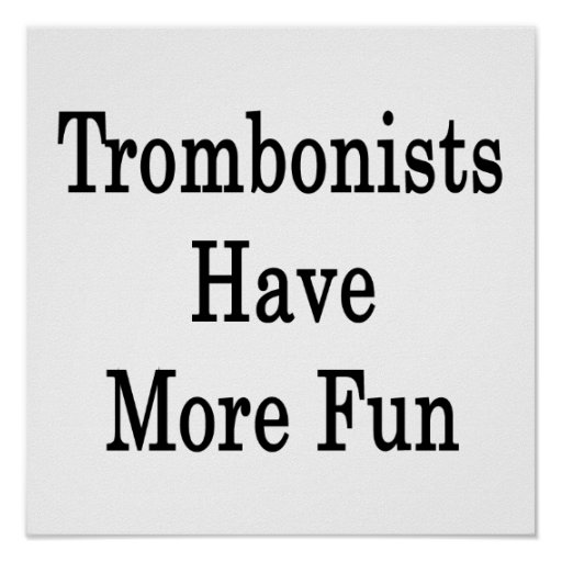 Trombonists Have More Fun Poster