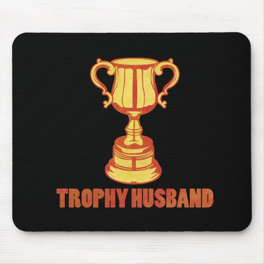 Trophy Husband, funny+mens+gifts Mouse Pad