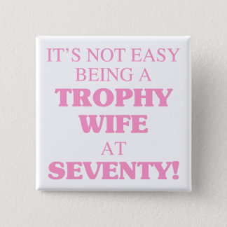 Trophy Wife At 70 Pinback Button