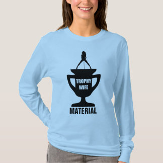 TROPHY WIFE MATERIAL T-Shirt