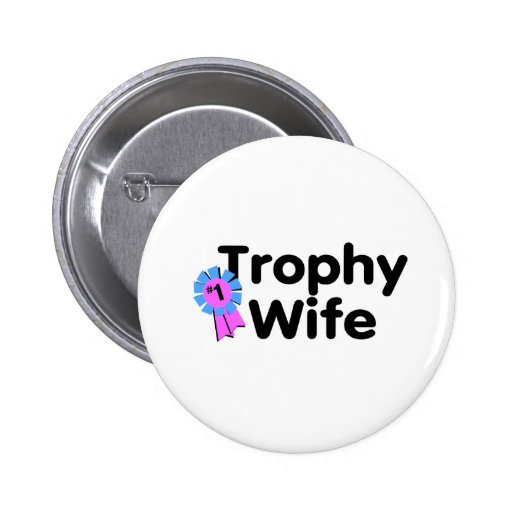 Trophy Wife Pinback Buttons