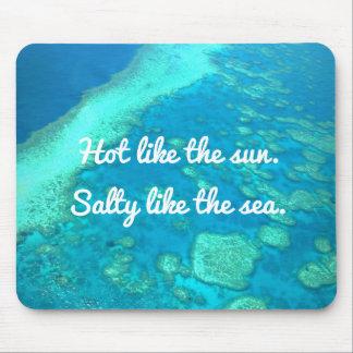 Tropical Hot like the Sun, Salty like the Sea Mouse Pad