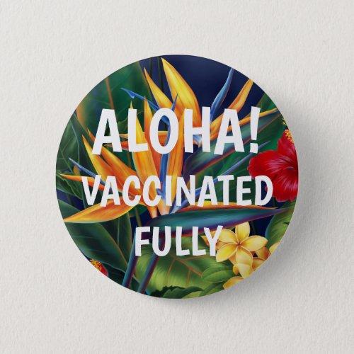 Tropical Paradise Hawaiian Floral Aloha Vaccinated Button