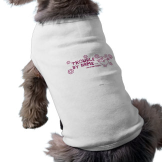 Trouble By Name Pet T Shirt