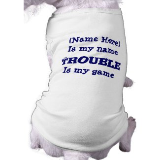 Trouble Is My Game Funny Dog T-Shirt petshirt