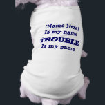 """Trouble Is My Game Funny Dog Tee<br><div class=""""desc"""">Your pet&#39;s name is my name - Trouble is my game humorous dog personalized T shirt. Remove (name here) in the template and type in your dog&#39;s name. You can change or add any text you like. You can also change font style, size, and color. Available in assorted sizes and...</div>"""