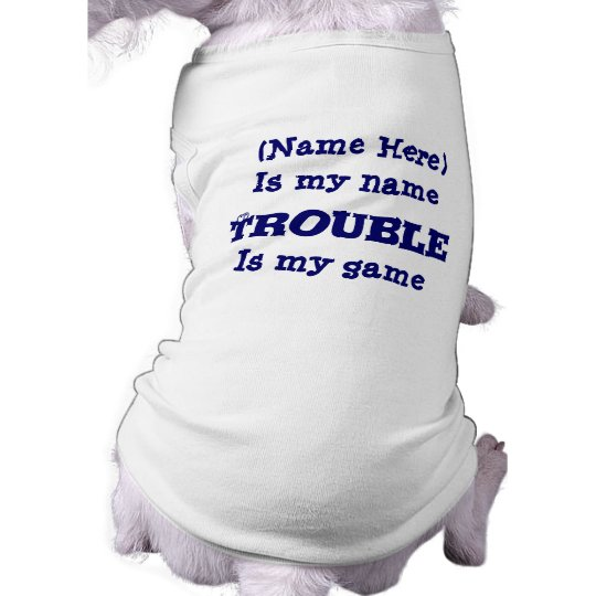 Trouble Is My Game Funny Dog Tee