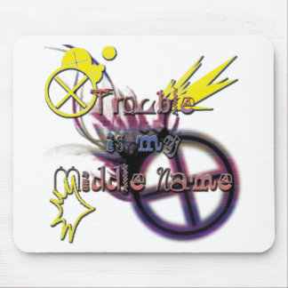 Trouble Is My Middle Name Mouse Pad