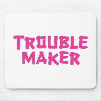 Trouble Maker Mouse Pads