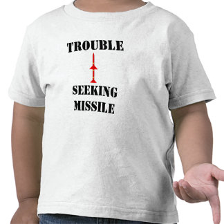 Trouble Seeking Missile T Shirts