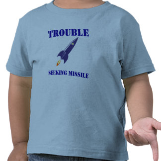 Trouble Seeking Missile Tshirts