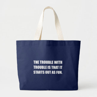 Trouble Starts As Fun Large Tote Bag