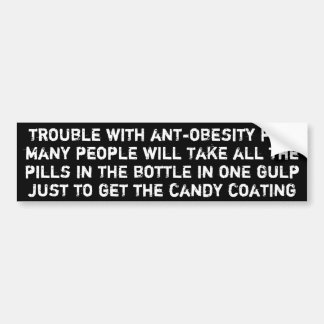 Trouble with anti-obesity pills ... car bumper sticker
