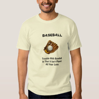 TROUBLE WITH BASEBALL T SHIRTS