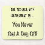 Trouble With Retirement Gifts and T-shirts Mouse Pads