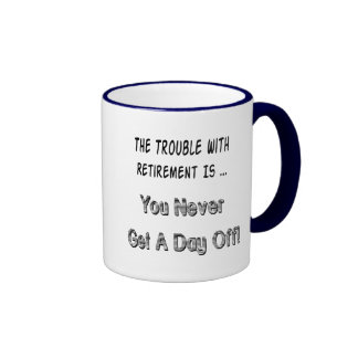 Trouble With Retirement Gifts and T-shirts Ringer Coffee Mug