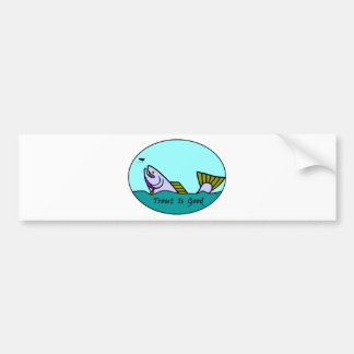 Trout Is Good III Bumper Sticker