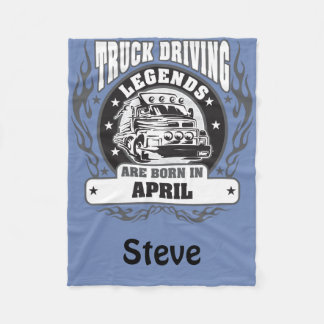 Truck Driving Legends Are Born In April Add Name Fleece Blanket