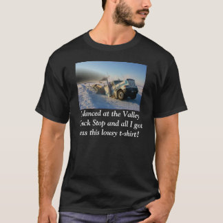 truck in ice, I danced at the Valley Truck Stop... T-Shirt