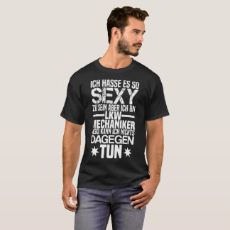 Truck mechanic - I hate it to be so sexy T-Shirt