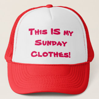 "Trucker hat reads ""This is my sunday clothes"""