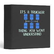 Trucker -  It's A Trucker Thing 3 Ring Binder