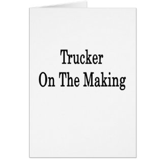 Trucker On The Making Stationery Note Card