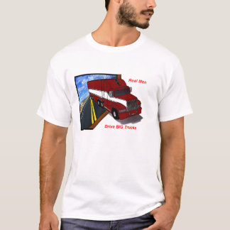 trucker Real men drive big trucks T-Shirt
